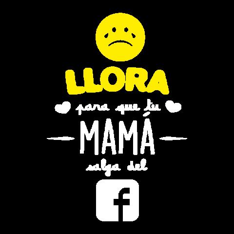 Llora para que tu mamá salga del Facebook