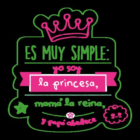 Es muy simple, yo soy la princesa, mamá la reina...y papá obedece